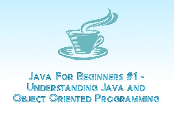 Java For Beginners #1 - Understanding Java and OOP